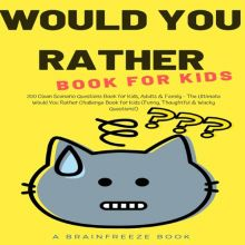 Would You Rather Book for Kids: 200 Clean Scena...